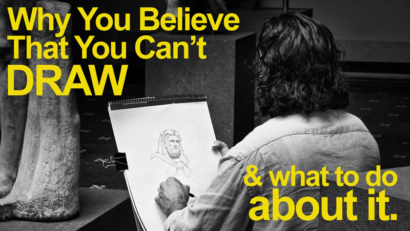 Why you believe that you can't draw and what to do about it.