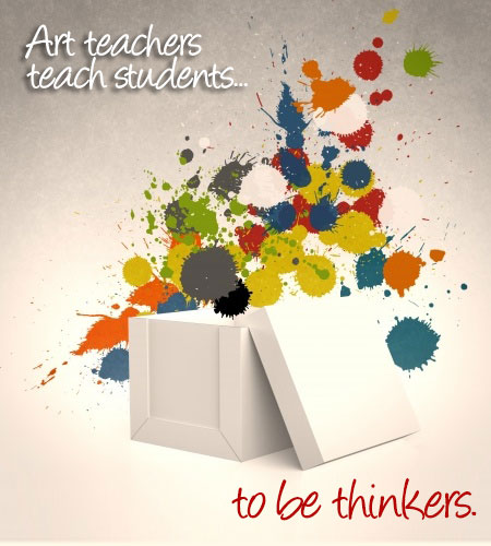 Art teachers teach students to be thinkers
