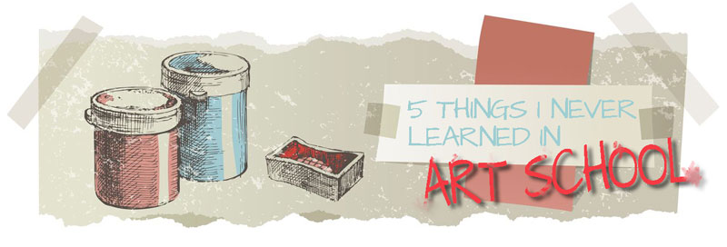 5 Things That I Never Learned in Art School
