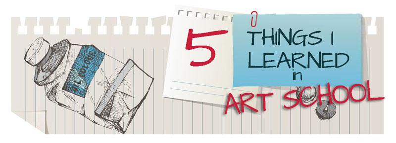 5 Things I Learned in Art School