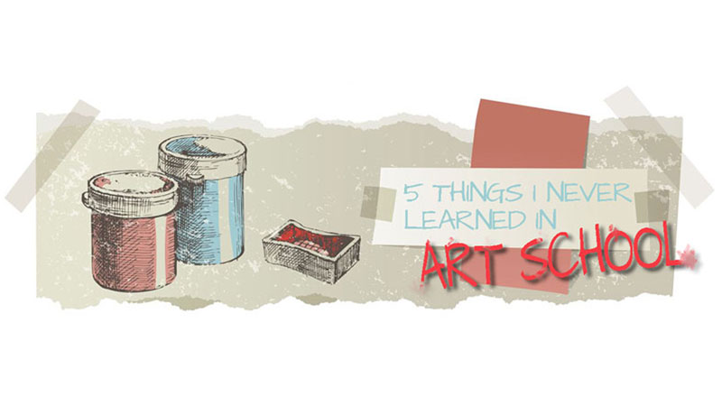 5 Things I Never Learned in Art School