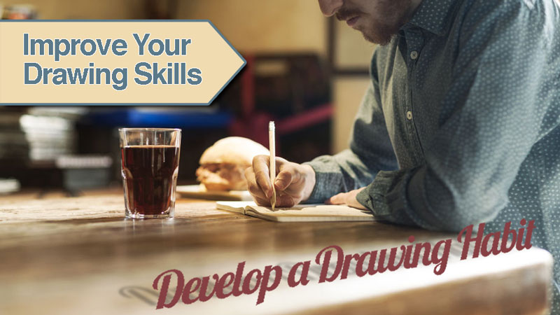 Improve Drawing Skills By Developing a Drawing Habit
