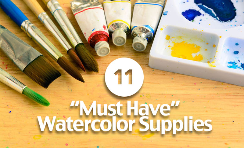 11 Must Have Watercolor Supplies