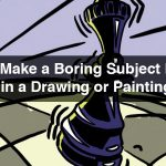 How to make boring subjects in art exciting