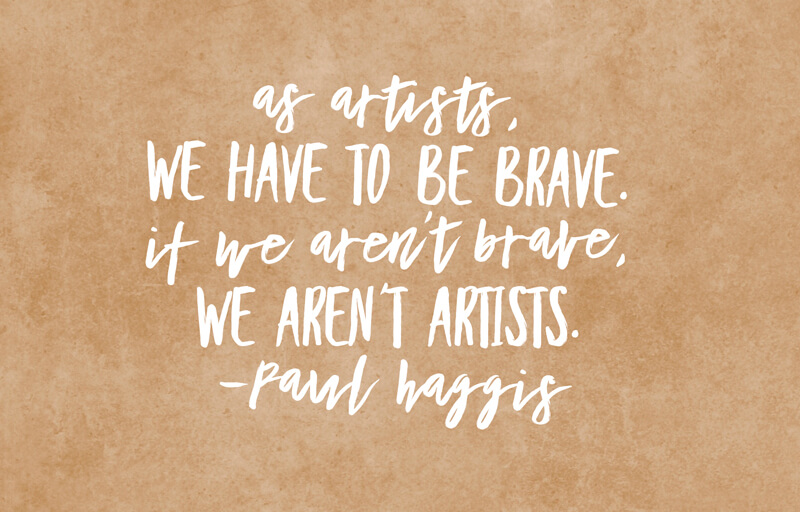 Be brave artist quote