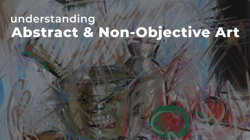 Understanding Abstract and Non-Objective Art
