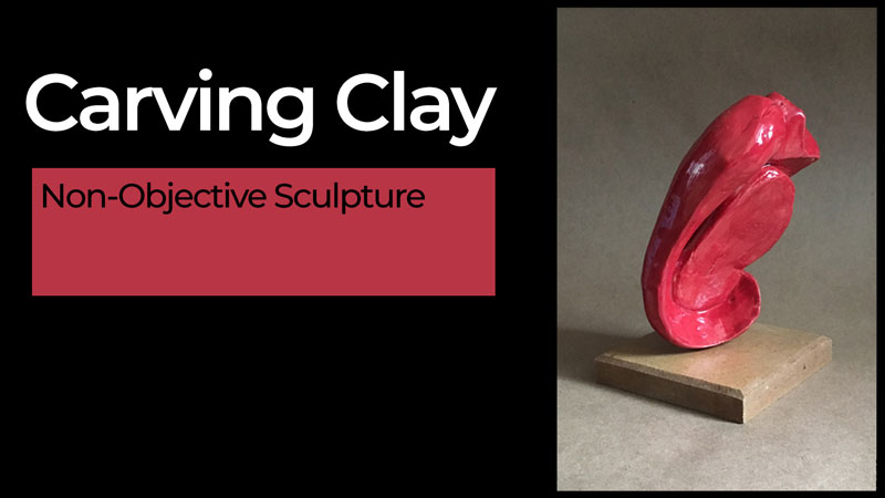 Carving Clay - Non-Objective Sculpture